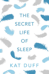 The Secret Life Of Sleep by Kat Duff / UK